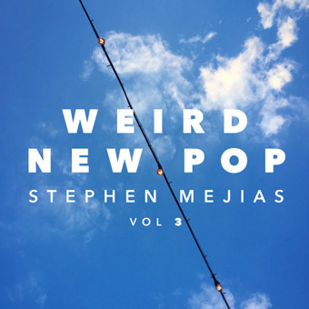 Weird New Pop Vol. 3 by Stephen Mejias